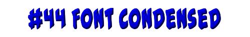 #44 Font Condensed