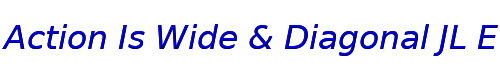 Action Is Wide & Diagonal JL Expanded Italic