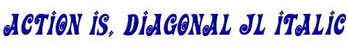 Action Is, Diagonal JL Italic